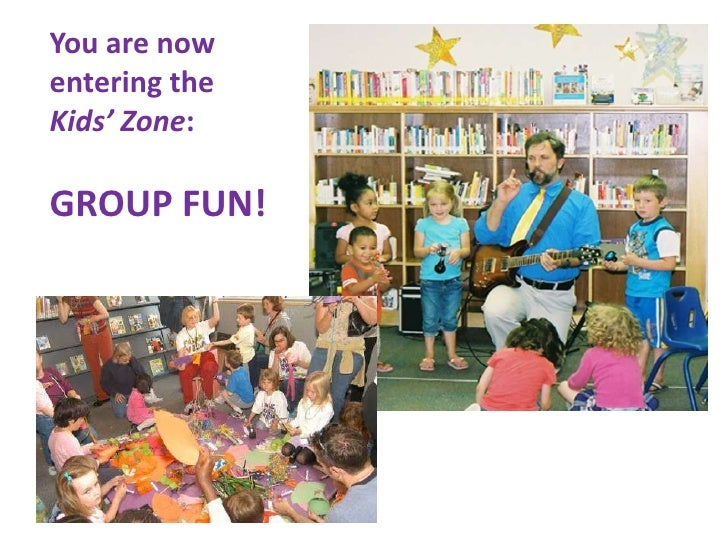You are nowentering theKids' Zone:GROUP FUN!