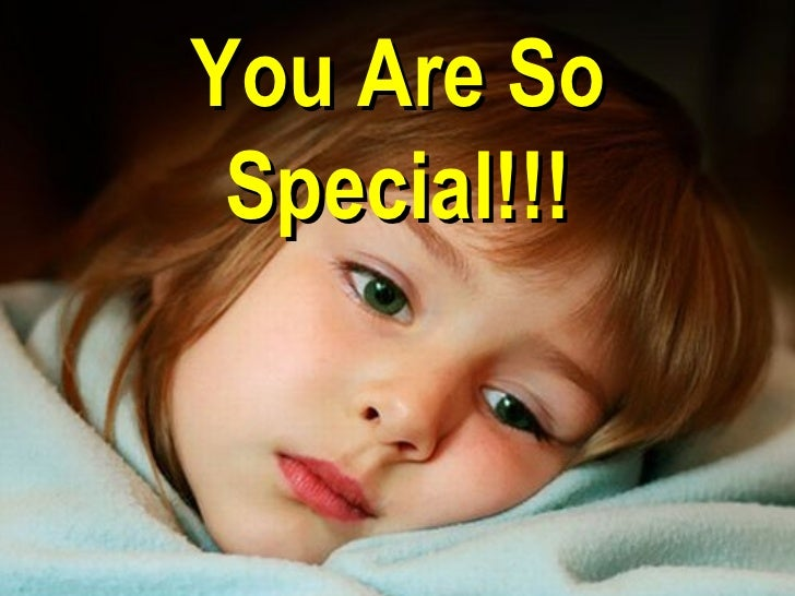 You Are So Special!!!