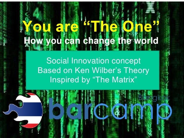 """You are """"The One"""" How you can change the world      Social Innovation concept   Based on Ken Wilber""""s Theory      Inspired..."""