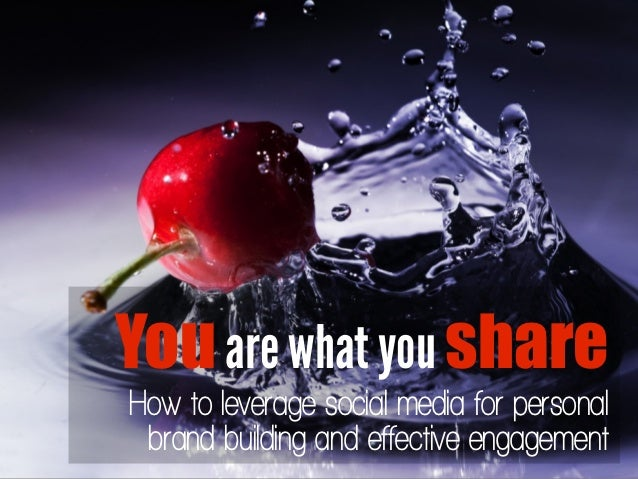 You are what you shareHow to leverage social media for personal brand building and effective engagement