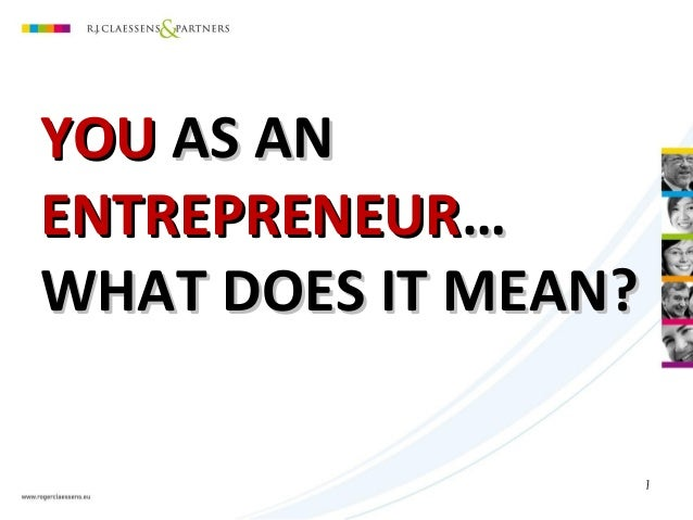 YOU AS AN ENTREPRENEUR… WHAT DOES IT MEAN? 1