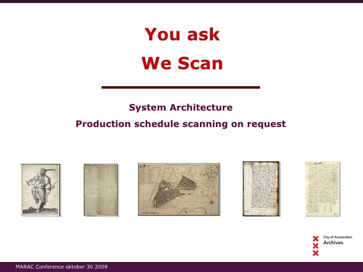You ask System Architecture Production schedule scanning on request We Scan MARAC Conference oktober 30 2009