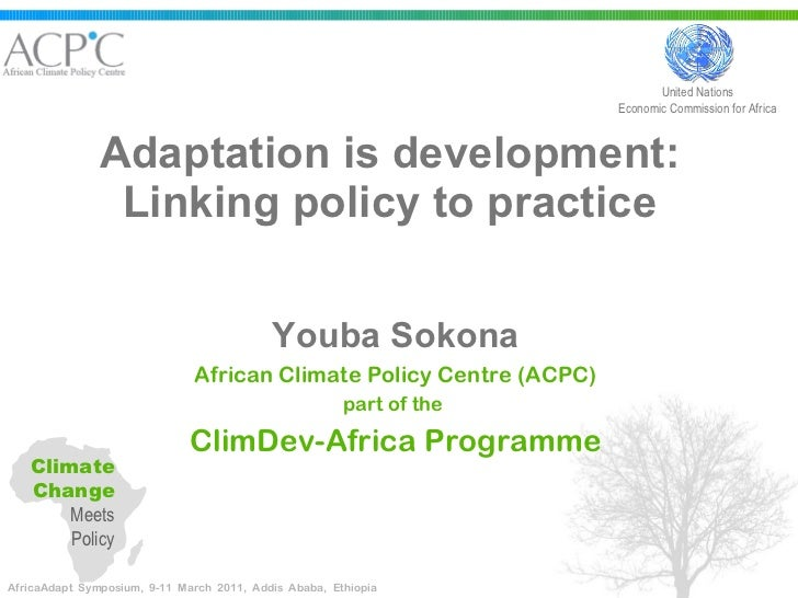 Adaptation is development: Linking policy to practice Youba Sokona African Climate Policy Centre (ACPC) part of the  ClimD...