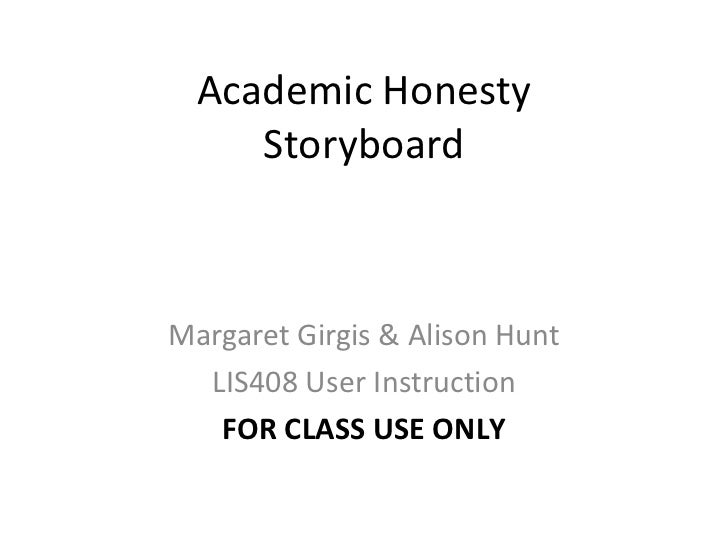 Academic Honesty Storyboard Margaret Girgis  & Alison Hunt LIS408 User Instruction FOR CLASS USE ONLY