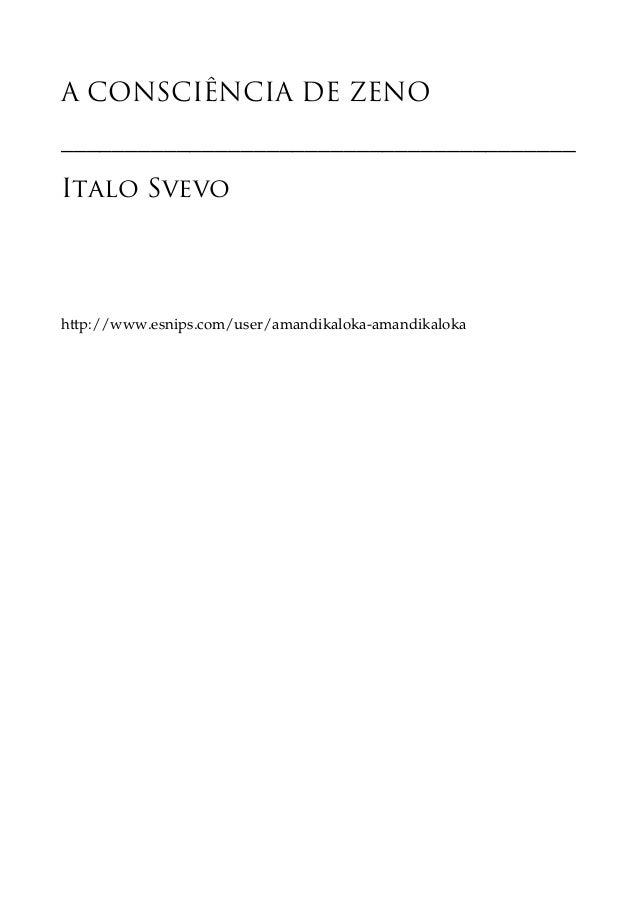 A CONSCIÊNCIA DE ZENO ________________________________________ Italo Svevo http://www.esnips.com/user/amandikaloka-amandik...