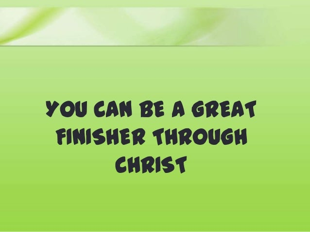 You Can Be Great Finisher Through Christ
