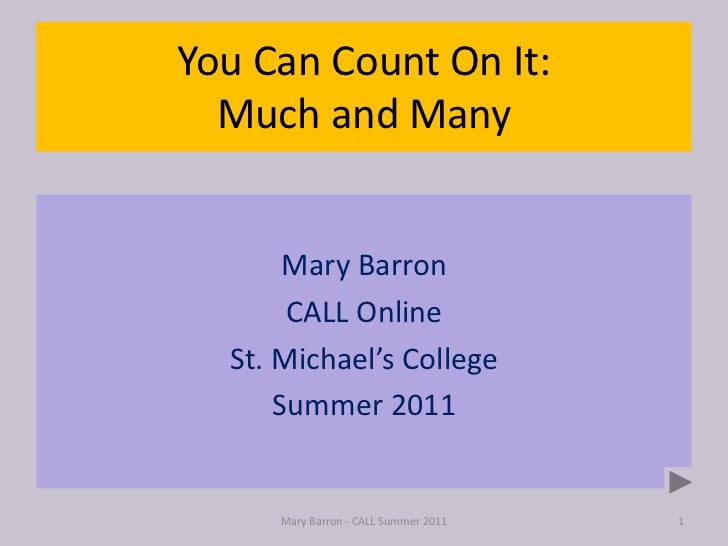 You Can Count On It:Much and Many<br />Mary Barron<br />CALL Online<br />St. Michael's College<br />Summer 2011<br />Mary ...