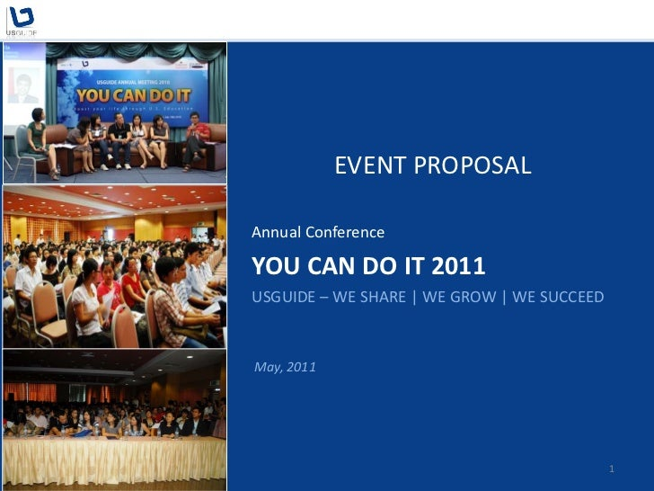 EVENT PROPOSALAnnual ConferenceYOU CAN DO IT 2011USGUIDE – WE SHARE | WE GROW | WE SUCCEEDMay, 2011                       ...