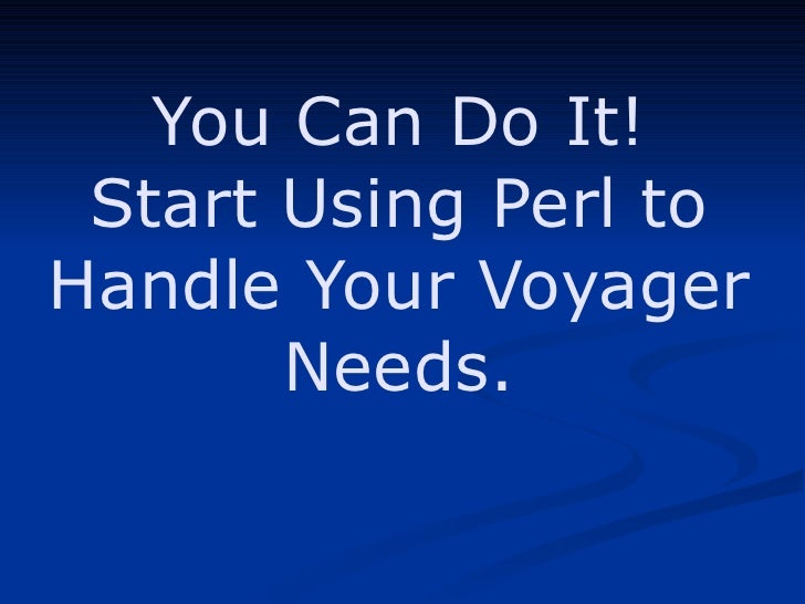 You Can Do It! Start Using Perl to Handle Your Voyager Needs.