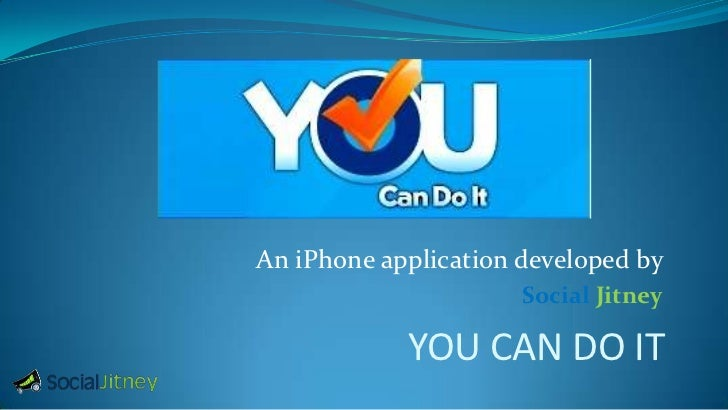 An iPhone application developed by                      Social Jitney            YOU CAN DO IT