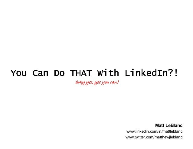 You Can Do THAT With LinkedIn?!           (why yes, yes you can)                                                    Matt L...