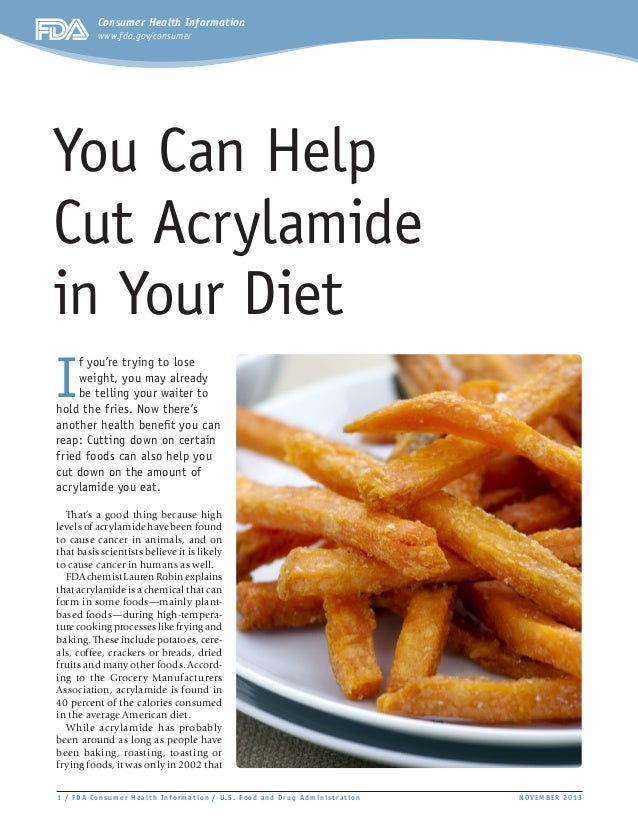 Consumer Health Information www.fda.gov/consumer  You Can Help Cut Acrylamide in Your Diet I  f you're trying to lose weig...