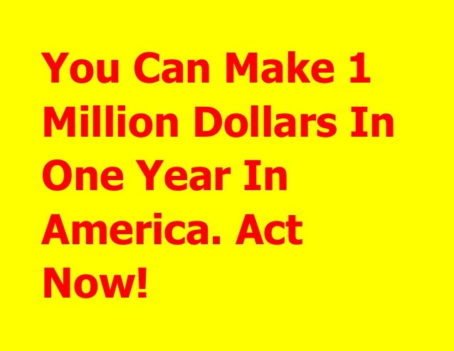 You Can Make 1 Million Dollars In One Year In America. Act Now!