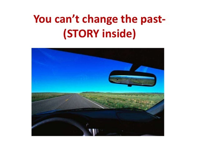 You can't change the past-      (STORY inside)