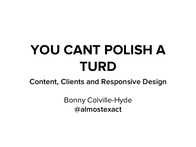 YOU CANT POLISH ATURDContent, Clients and Responsive DesignBonny Colville-Hyde@almostexact