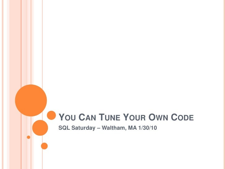 You Can Tune Your Own Code<br />SQL Saturday #33 Charlotte<br />
