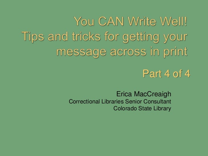 You CAN Write Well!  Tips and tricks for getting your message across in print<br />Part 4 of 4<br />Erica MacCreaigh<br />...