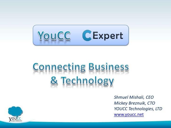 Shmuel Mishali, CEOMickey Breznuik, CTOYOUCC Technologies, LTDwww.youcc.net