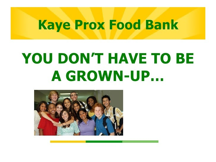Kaye Prox Food BankYOU DON'T HAVE TO BE   A GROWN-UP…