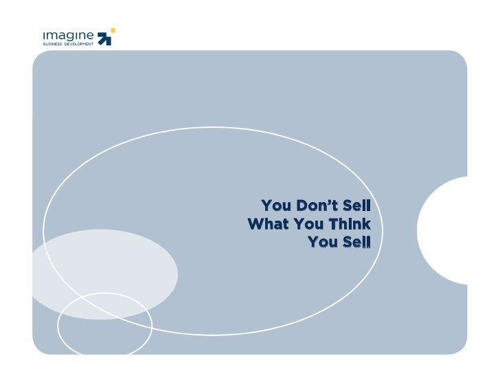 You Don't Sell                                                                What You Think                              ...