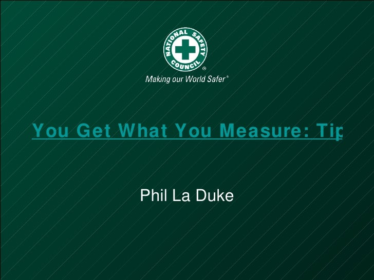 You Get What You Measure: Tips for Establishing Safety Metrics   Phil La Duke