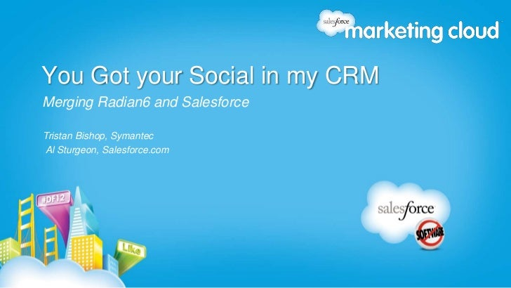 You Got your Social in my CRMMerging Radian6 and SalesforceTristan Bishop, SymantecAl Sturgeon, Salesforce.com