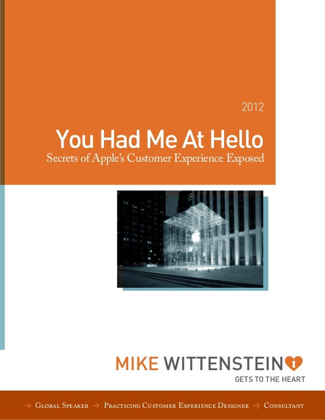 2012  You Had Me At Hello  Secrets of Apple's Customer Experience Exposed  MIKE WITTENSTEIN  GETS TO THE HEART  > Global S...