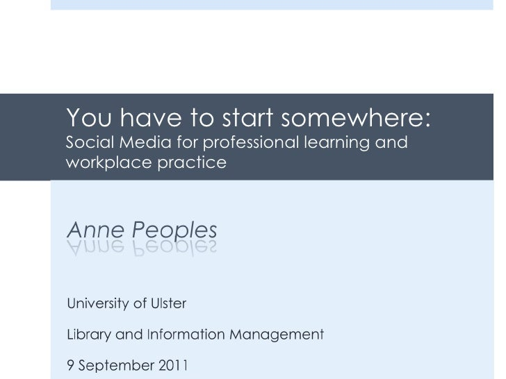 You have to start somewhere:  Social Media for professional learning and workplace practice