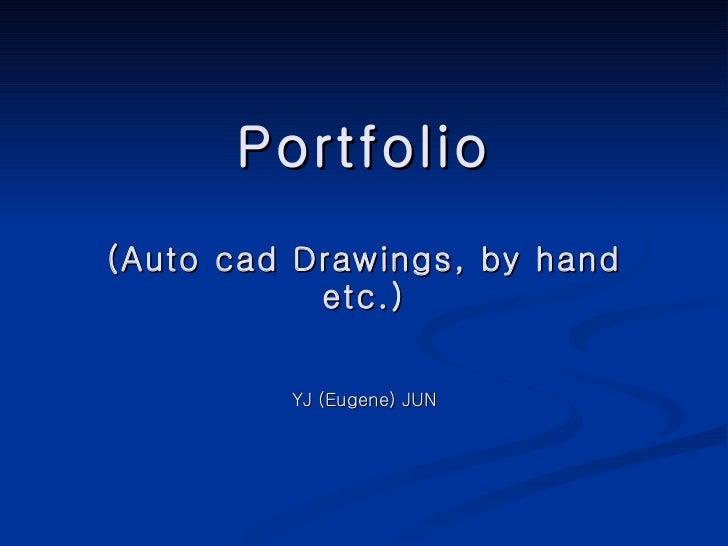 Portfolio (Auto cad Drawings, by hand etc.) YJ (Eugene) JUN