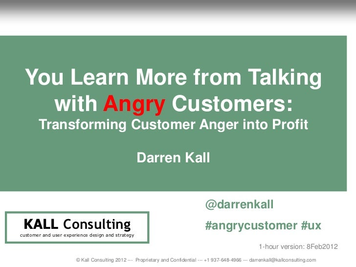 You learn more from talking with angry customers