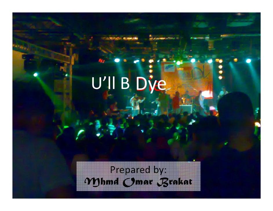 Dye U'll B Die       Prepared by: Mhmd Omar Brakat