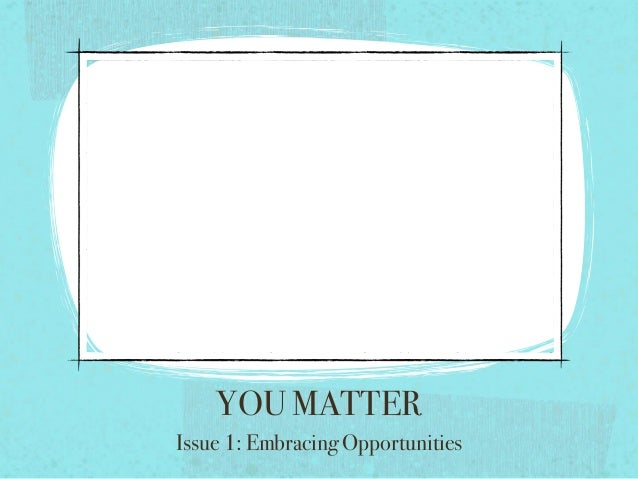 YOU MATTER Issue 1: Embracing Opportunities