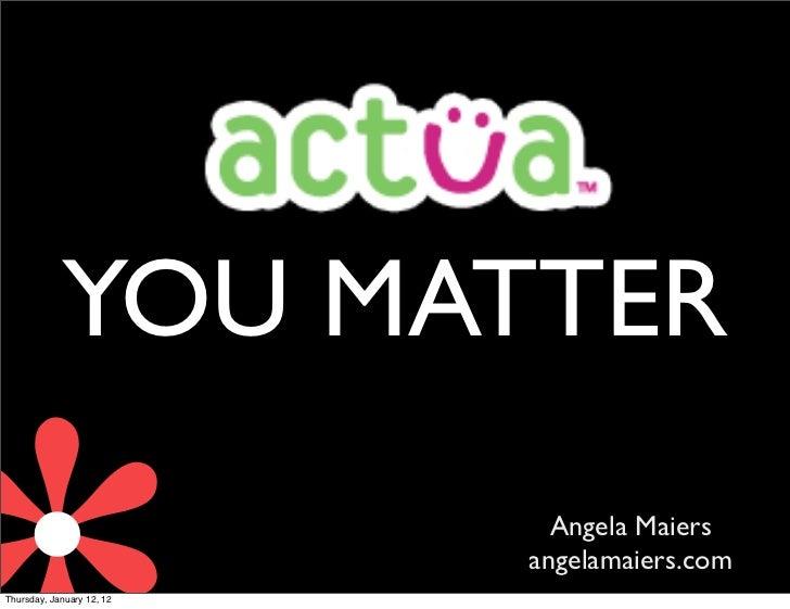 .            YOU MATTER                             Angela Maiers                           angelamaiers.comThursday, Janu...