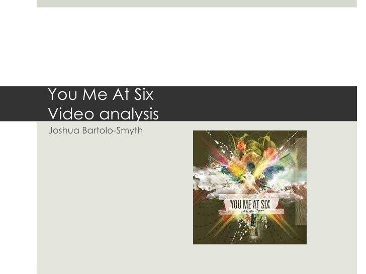 You Me At Six Video analysis <br />Joshua Bartolo-Smyth<br />