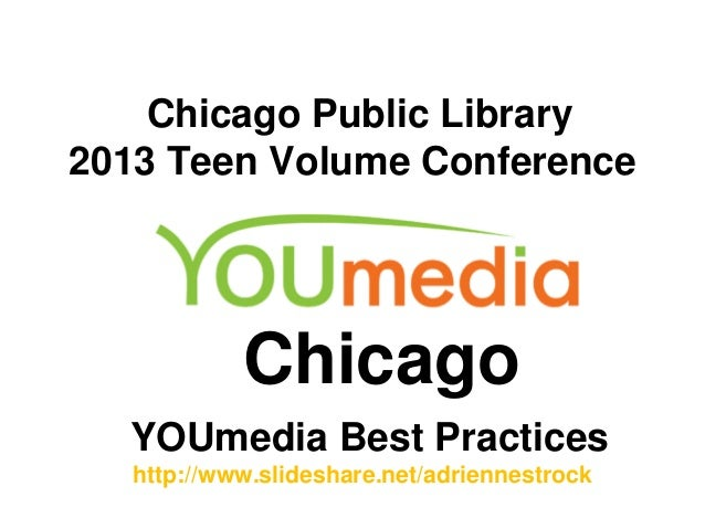 Chicago Public Library 2013 Teen Volume Conference  Chicago YOUmedia Best Practices http://www.slideshare.net/adriennestro...