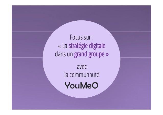 YouMeO Focus sur : « La stratégie digitale dans un grand groupe » avec la communauté