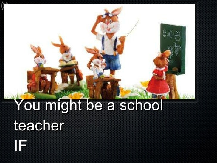You Might Be A School Teacher