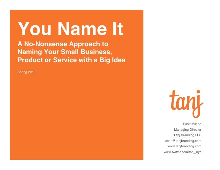 You Name It A No-Nonsense Approach to Naming Your Small Business, Product or Service with a Big Idea Spring 2010          ...