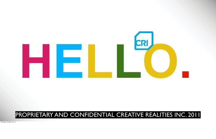 HELLO.                Text                      PROPRIETARY AND CONFIDENTIAL CREATIVE REALITIES INC. 2011Tuesday, October ...