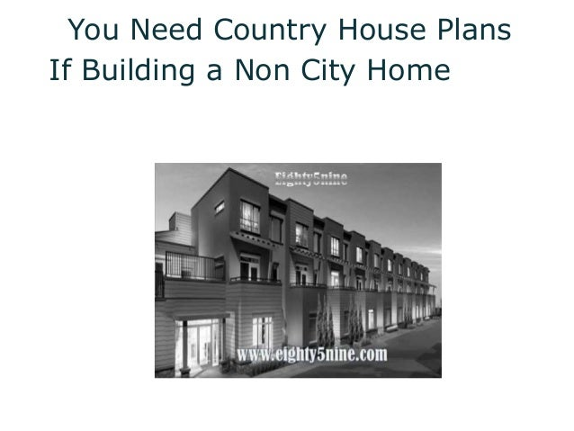 You Need Country House PlansIf Building a Non City Home