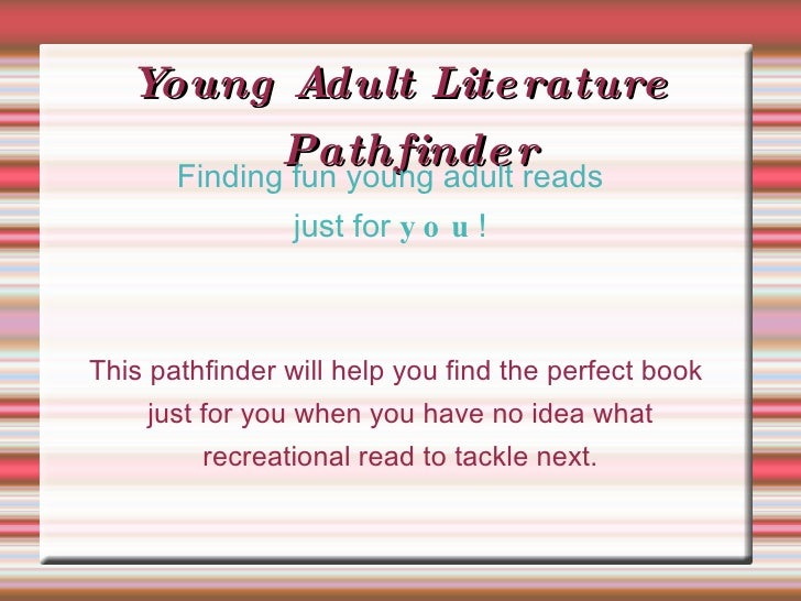 Young Adult Literature Pathfinder This pathfinder will help you find the perfect book just for you when you have no idea w...