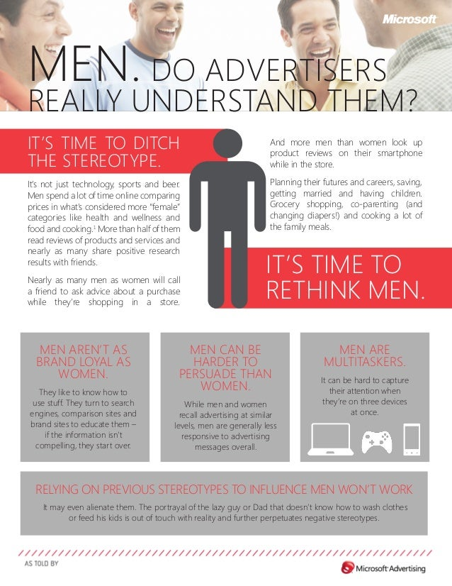 MEN. DO ADVERTISERS  REALLY UNDERSTAND THEM? IT'S TIME TO DITCH THE STEREOTYPE. It's not just technology, sports and beer....