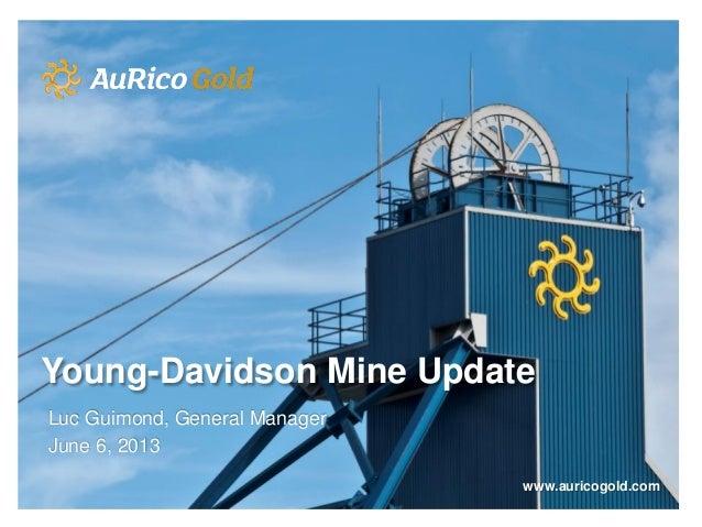 Young-Davidson Mine UpdateLuc Guimond, General ManagerJune 6, 2013www.auricogold.com