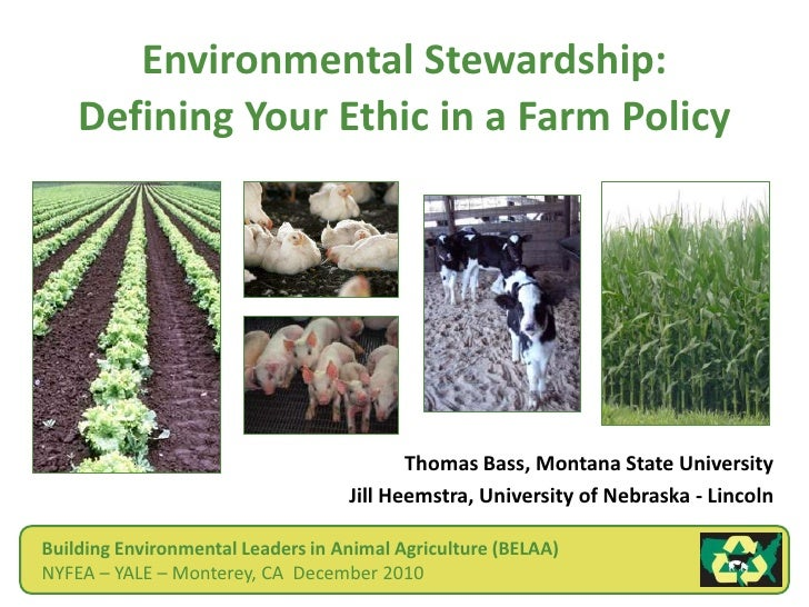 Environmental Stewardship:Defining Your Ethic in a Farm Policy<br />Thomas Bass, Montana State University<br />Jill Heemst...