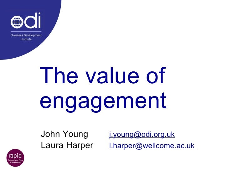 The value of engagement John Young [email_address] Laura Harper  l.harper@wellcome.ac.uk