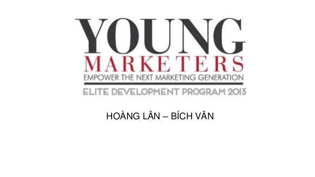 Young Marketer Elite 2013 - Assignment 6.1 - Bich van & Hoang lan
