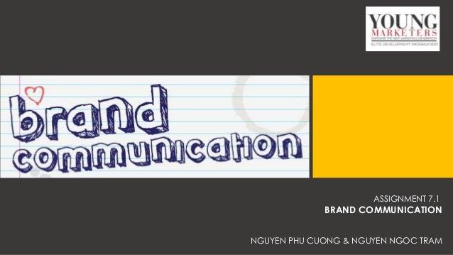 ASSIGNMENT 7.1  BRAND COMMUNICATION NGUYEN PHU CUONG & NGUYEN NGOC TRAM