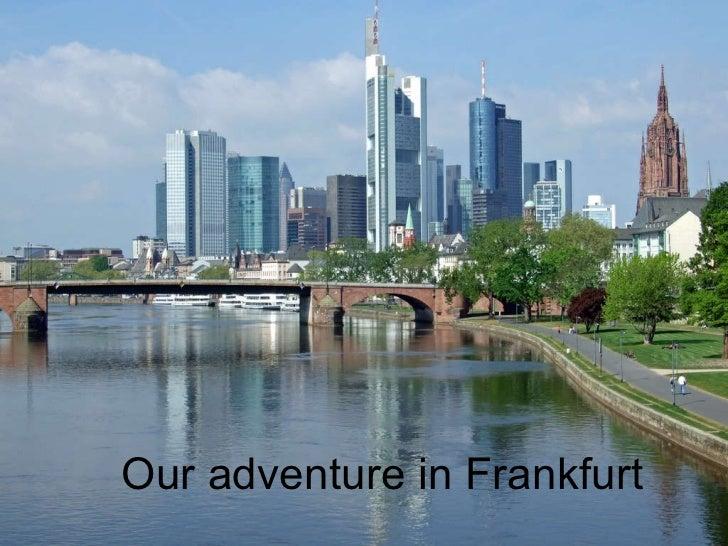 Our  adventure  in Frankfurt