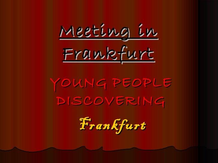 Meeting in Frankfurt YOUNG PEOPLE DISCOVERING Frankfurt