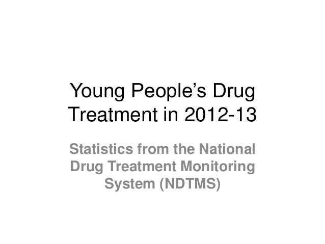 Young People's Drug Treatment in 2012-13 Statistics from the National Drug Treatment Monitoring System (NDTMS)
